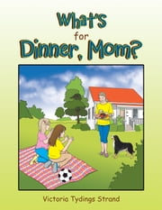 Whats for Dinner, Mom? ebook by Victoria Tydings Strand