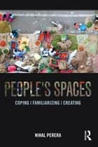 People's Spaces - Coping, Familiarizing, Creating ebook by Nihal Perera