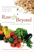 Raw and Beyond - How Omega-3 Nutrition Is Transforming the Raw Food Paradigm ebook by Victoria Boutenko, Elaina Love, Chad Sarno