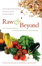 Raw and Beyond - How Omega-3 Nutrition Is Transforming the Raw Food Paradigm ebook by Victoria Boutenko,Elaina Love,Chad Sarno