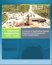 21st Century Geothermal Energy: A History of Geothermal Energy Research and Development in the United States - Volume 3 - Reservoir Engineering 1976-2006 ebook by Progressive Management