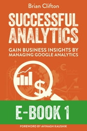 Successful Analytics ebook 1 - Gain Business Insights By Managing Google Analytics ebook by Brian Clifton