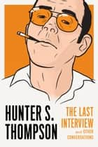 Hunter S. Thompson: The Last Interview - and Other Conversations ebook by Hunter S. Thompson, David Streitfeld