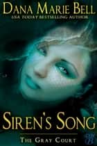 Siren's Song - The Gray Court, #5 ebook by Dana Marie Bell