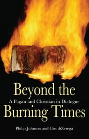 Beyond the Burning Times: A Pagan and Christian in Dialogue ebook by Johnson, Philip