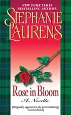 Rose in Bloom: A Novella with Bonus Excerpts - A Novella with Bonus Excerpts ebook by Stephanie Laurens