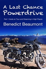 A Last Chance Powerdrive Part 1 Gods on Tour and Dreaming in High Places ebook by Benedict Beaumont