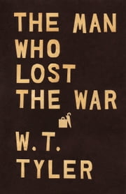The Man Who Lost the War ebook by W. T. Tyler