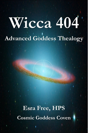Wicca 404: Advanced Goddess Thealogy ebook by Esra Free