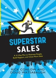 SuperSTAR Sales - A 31-Day Plan to Motivate People, Build Rapport, and Close More Sales ebook by Rick Conlow,Doug Watsabaugh