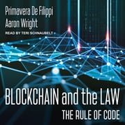 Blockchain and the Law - The Rule of Code audiobook by Primavera De Filippi, Aaron Wright