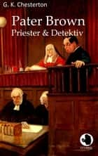 Pater Brown - Priester und Detektiv ebook by G. K. Chesterton