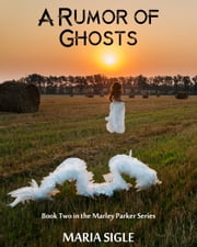 Marley Parker and A Rumor of Ghosts ebook by Maria Sigle