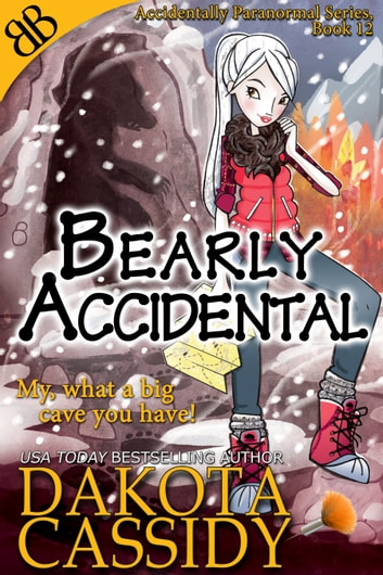 Bearly Accidental - Paranormal Bear Shapeshifters Romantic Comedy Fairy Tale ebook by Dakota Cassidy