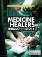 Medicine and Healers Through History ebook by Britannica Educational Publishing, Rogers, Kara