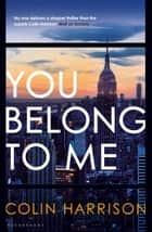 You Belong to Me ebook by Colin Harrison