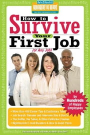 How to Survive Your First Job or Any Job - By Hundreds of Happy Employees ebook by Ricki Frankel