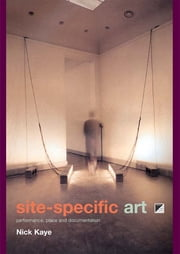 Site-Specific Art - Performance, Place and Documentation ebook by Nick Kaye