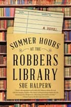 Summer Hours at the Robbers Library - A Novel ebook by Sue Halpern