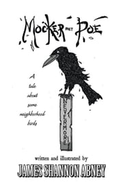 Mocker Met Poe: A tale about some neighborhood birds ebook by James Shannon Abney