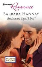 "Bridesmaid Says, ""I Do!"" ebook by Barbara Hannay"