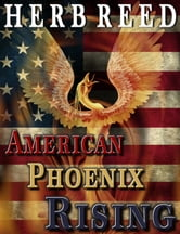 American Phoenix Rising: A Political Thriller ebook by Herb Reed