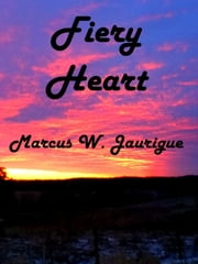 Fiery Heart ebook by Marcus W. Jaurigue