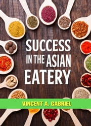 Success In the Asian Eatery ebook by Vincent Gabriel