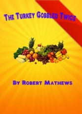 The Turkey Gobbled Twice ebook by Robert Mathews
