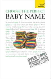 Choose the Perfect Baby Name: Teach Yourself ebook by Victoria Wilson