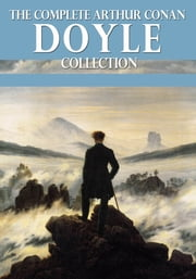 The Complete Arthur Conan Doyle Collection ebook by Arthur Conan Doyle