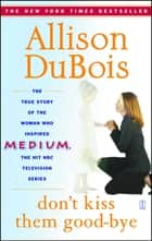 Don't Kiss Them Good-bye ebook by Allison DuBois