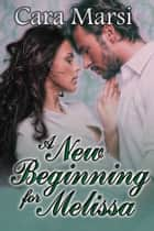 A New Beginning for Melissa ebook by Cara Marsi