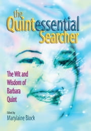 The Quintessential Searcher - The Wit and Wisdom of Barbara Quint ebook by Marylaine Block