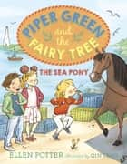 Piper Green and the Fairy Tree: The Sea Pony ebook by Ellen Potter, Qin Leng
