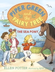 Piper Green and the Fairy Tree: The Sea Pony ebook by Ellen Potter,Qin Leng