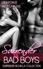 Surrender: Bad Boys (Surrender Series Novella Collection. Bad boy bikers and rogue doms.) ebook by Anita Lawless, Leigh Foxlee