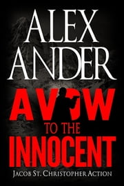 A Vow to the Innocent - Jacob St. Christopher Action & Adventure, #3 ebook by Alex Ander