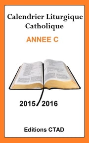 Calendrier liturgique catholique (Année C) 2015-2016 ebook by Editions Ctad
