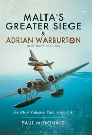 Malta's Greater Siege & Adrian Warburton DSO* DFC** DFC (USA) ebook by McDonald, Paul