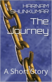 The Journey: A Short Story ebook by Harnam Shunkumar