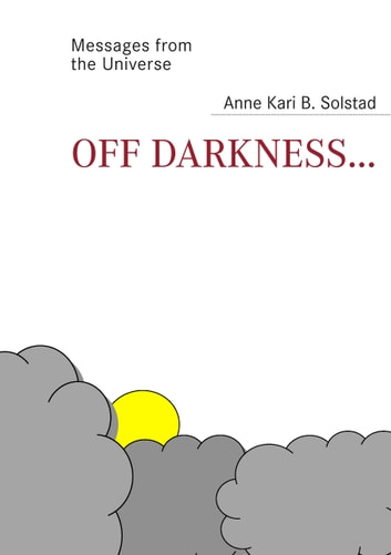 Off darkness... - A journey out of the landscape of depression ebook by Anne Kari B. Solstad