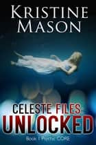Celeste Files: Unlocked ebook by Kristine Mason