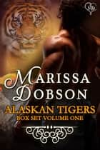 Alaskan Tigers Box Set Volume One ebook door Marissa Dobson