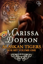 Alaskan Tigers Box Set Volume One ebook by Marissa Dobson