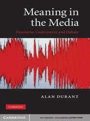 Meaning in the Media - Discourse, Controversy and Debate ebook by Alan Durant