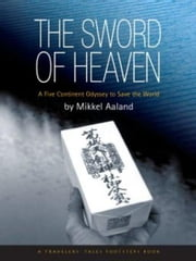 The Sword of Heaven - A Five Continent Odyssey to Save the World ebook by Mikkel Aaland