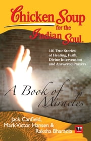 CHICKEN SOUP FOR THE INDIAN SOUL:A BOOK OF MIRACLES ebook by Raksha Bharadia, Jack Canfield, Mark Victor Hansen
