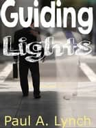 Guiding Lights ebook by Paul A. Lynch