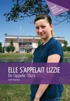 Elle s'appelait Lizzie - On l'appelle l'Ours  ebook by André Raynaud